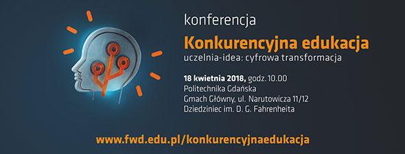 """Konferencja Konkurencyjna Edukacja - """"Uczelnia Idea. Cyfrowa transformacja"""" - 18.04.2018 - Gdańsk"""
